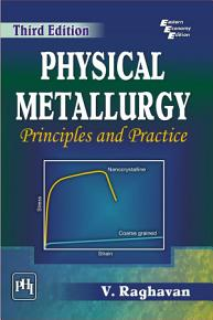 PHYSICAL METALLURGY  PRINCIPLES AND PRACTICE  Third Edition PDF