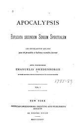 Apocalypsis explicata secundum sensum spiritualem: ubi revelantur arcana quae ibi praedicta et hactenus recondita fuerunt, Volume 1