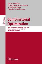 Combinatorial Optimization: Third International Symposium, ISCO 2014, Lisbon, Portugal, March 5-7, 2014, Revised Selected Papers
