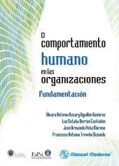 El comportamiento humano en las organizaciones: Fundamentación