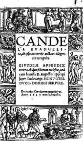 Candela Evangelica: eiusdem appendix contra abusus filiorum ecclesiae una cum homilia B. Augustini episcopi super illud evange. non potes duob. dominis servire