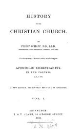 History of the Christian Church. A.D. 1-311. Apostolic Christianity. A.D. 1-100: Volume 1