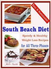 Easy & Sustainable South Beach Diet: Speedy & Healthy Weight Loss Recipes for All Three Phases
