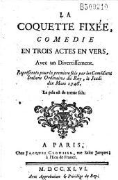 La Coquette fixée: comédie en trois actes en vers, avec un Divertissement