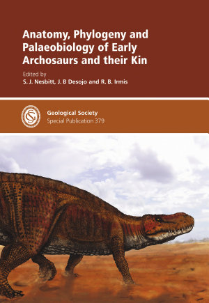 Anatomy  Phylogeny and Palaeobiology of Early Archosaurs and Their Kin PDF