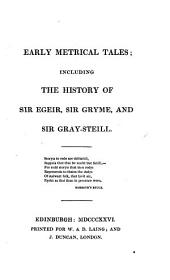 Early Metrical Tales: Including the History of Sir Egeir, Sir Gryme, and Sir Gray-Steill ...