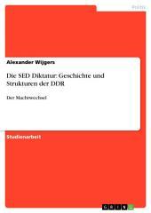 Die SED Diktatur: Geschichte und Strukturen der DDR: Der Machtwechsel