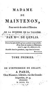 Madame de Maintenon, pour servir de suite à l'histoire de la duchesse de la Vallière: Volume1
