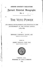 The Veto Power: Its Origin, Development, and Function in the Government of the United States, 1789-1889