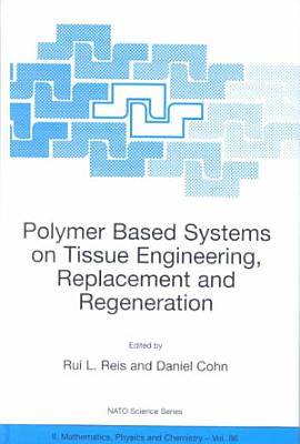 Polymer Based Systems on Tissue Engineering  Replacement and Regeneration PDF