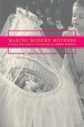 Making Modern Mothers: Ethics and Family Planning in Urban Greece
