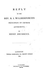 Reply to the Rev. R. I. Wilberforce's Principles of Church Authority
