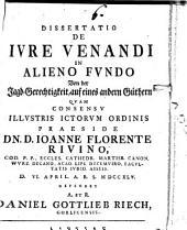 Dissertatio de ivre venandi in alieno fvndo: Von der Jagd-Gerechtigkeit, auf eines andern Güthern