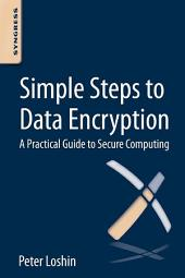 Simple Steps to Data Encryption: A Practical Guide to Secure Computing