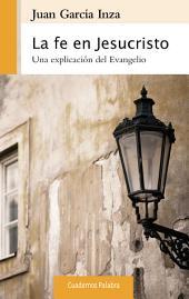 La fe en Jesucristo: Una explicación del Evangelio