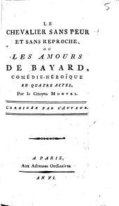 Le chevalier sans peur et sans reproche, ou Les amours de Bayard: comédie-héroïque en quatres actes