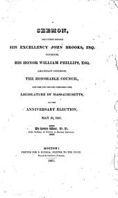 A Sermon, Delivered Before His Excellency John Brooks, Esq. Governor: His Honor William Phillips, Esq. Lieutenant Governor, the Honorable Council, and the Two Houses Composing the Legislature of Massachusetts, on the Anniversary Election, May 30, 1821
