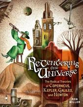Recentering the Universe: The Radical Theories of Copernicus, Kepler, Galileo, and Newton