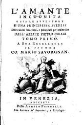 L'amante incognita: o sia, Le avventure d'una principessa svedese: scritte da lei medesima, Volume 1
