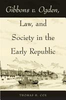 Gibbons v  Ogden  Law  and Society in the Early Republic PDF