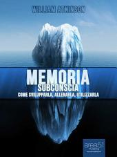 Memoria subconscia: Come svilupparla, allenarla, utilizzarla