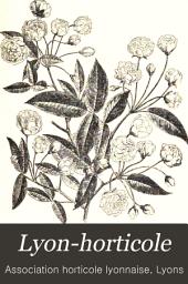 Lyon-horticole: Revue bi-mensuelle d'horticulture, publiée avec la collaboration de L'Association horticole lyonnaise, Volume18