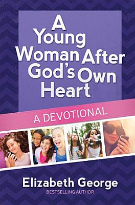 A Young Woman After God s Own Heart    A Devotional