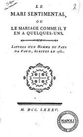 Le Mari sentimental, ou le Mariage comme il y en a quelques-uns. Lettres d'un homme du pays de Vaud, écrites en 178..