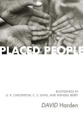 Placed People: Rootedness in G. K. Chesterton, C. S. Lewis, and Wendell Berry