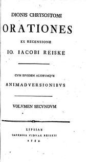 Dionis Chrysostomi orationes, ex recens. I.I. Reiske, cum eiusdem aliorumque animadversionibus [ed. by E.C. Reiske].