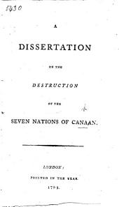 "A Dissertation on the Destruction of the Seven Nations of Canaan. [By R. Jameson, of Macclesfield. First published as part of ""A Critical and Practical Exposition of the Pentateuch.""]"