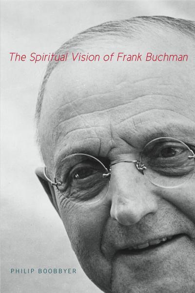 The Spiritual Vision of Frank Buchman Pdf Book