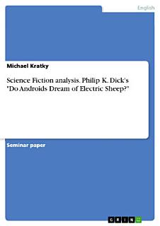 Science Fiction Analysis  Philip K  Dick s  Do Androids Dream of Electric Sheep   Book
