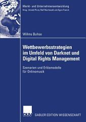 Wettbewerbsstrategien im Umfeld von Darknet und Digital Rights Management: Szenarien und Erlösmodelle für Onlinemusik