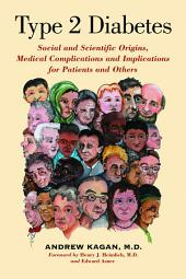 Type 2 Diabetes: Social and Scientific Origins, Medical Complications and Implications for Patients and Others