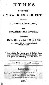 Hymns Composed on Various Subjects: With the Author's Experience, the Supplement, and Appendix