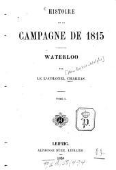 Histoire de la campagne de 1815: Waterloo, Volume1