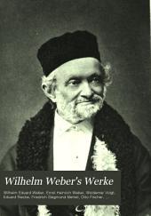 Wilhelm Weber's Werke: Bd. Akustik, Mechanik, Optik, und Wärmelehre, besorgt durch Woldemar Voigt. 1892