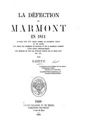 La défection de Marmont en 1814; ouvrage suivi d'un grand nombre de documents inédits, etc