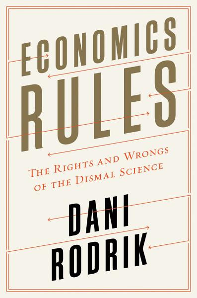 Economics Rules The Rights And Wrongs Of The Dismal Science