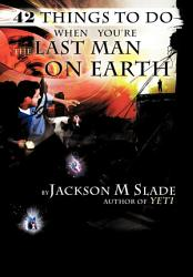 42 Things To Do When You Re The Last Man On Earth Book PDF