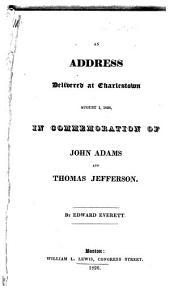An Address Delivered at Charlestown, August 1, 1826: In Commemoration of John Adams and Thomas Jefferson