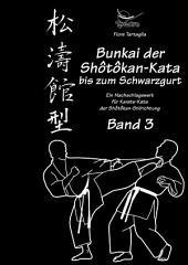 Bunkai der Shôtôkan-Kata bis zum Schwarzgurt / Band 3: Ein Nachschlagewerk für Karate-Kata der Shôtôkan-Stilrichtung