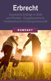 Erbrecht - Gesetzliche Erbfolge im BGB und Pflichtteil - Ehegattenerbrecht, Familienerbrecht & Erbengemeinschaft
