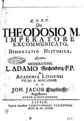 De Theodosio M. Imperatore excommunicato dissertatio historica quam moderatore L. Adamo Rechenberg, p.p. in academia Lipsiensi 7. Jul. 1683. p.p. Joh. Jacob Engelbrecht, Augustanus, autor & respondens