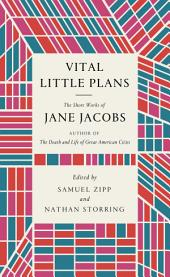 Vital Little Plans: The Short Works of Jane Jacobs