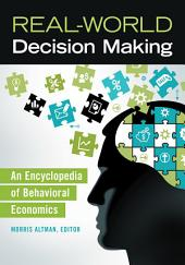 Real-World Decision Making: An Encyclopedia of Behavioral Economics: An Encyclopedia of Behavioral Economics
