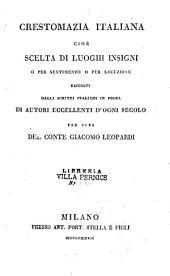 Crestomazia italiana, cioè, Scelta di luoghi insigni o per sentimento o per locuzione raccolti dagli scritti italiani in prosa