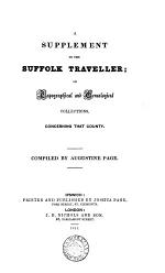 A Supplement to the Suffolk Traveller, Or, Topographical and Genealogical Collections