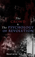 The Crowd   The Psychology of Revolution PDF